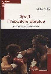 Dernières parutions dans Idées reçues, Sport : l'imposture absolue. Idées reçues sur l'