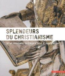 Dernières parutions sur Art sacré, Splendeurs du christianisme. Arts et dévotions, de Liège à Turin, Xe-XVIIIe siècles