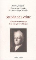 Dernières parutions dans Société, histoire et médecine, Stéphane Leduc. Précurseur controversé de la biologie synthétique