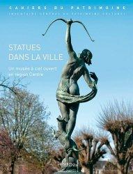 Dernières parutions dans Cahiers du Patrimoine, Statues dans la ville. Un musée à ciel ouvert en Centre-Val de Loire