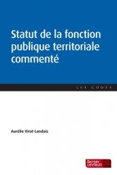 Dernières parutions dans Les codes, Statut de la fonction publique territoriale commenté