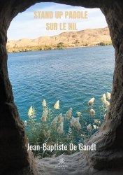 Dernières parutions sur Récits de voyages-explorateurs, Stand-up paddle sur le Nil