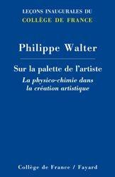 Dernières parutions dans Leçons inaugurales du Collège de France, Sur la palette de l'artiste : la physico-chimie dans la création artistique