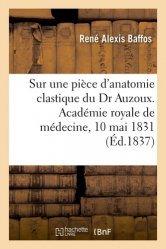 Dernières parutions sur Histoire de la médecine et des maladies, Sur une pièce d'anatomie clastique du Dr Auzoux, rapport. Académie royale de médecine, 10 mai 1831