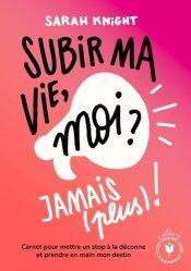 Dernières parutions dans Poche Marabout Ta vie... en mieux !, Subir ma vie, moi ? Jamais (plus) !