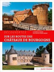 Dernières parutions sur Bourgogne Franche-Comté, Sur les routes des châteaux de Bourgogne