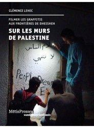 Dernières parutions sur Art mural , graffitis et tags, Sur les murs de Palestine