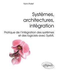 Dernières parutions sur Systèmes d'exploitation, Systèmes, architectures, intégration - Pratique de l'intégration des systèmes et des logiciels avec SysML