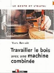 Dernières parutions dans Le geste et l'outil, Travailler le bois avec une machine combinée