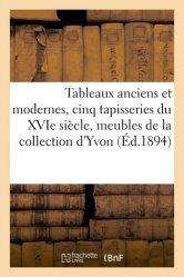 Dernières parutions sur Art populaire, Tableaux anciens et modernes, cinq tapisseries du XVIe siècle, meubles anciens et de style objets d'art, sculptures, bronzes de la collection d'Yvon
