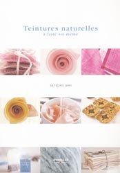 Dernières parutions sur Plantes tinctoriales, Teintures naturelles à faire soi-même