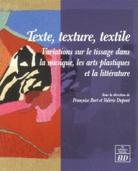 Dernières parutions dans Art, archéologie & patrimoine, Texte, texture, textile. Variations sur le tissage dans la musique, les arts plastiques et la littérature