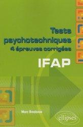 Souvent acheté avec Tests psychotechniques et aptitude numérique, le Tests psychotechniques 4 épreuves corrigées IFAP