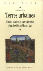 Dernières parutions dans Histoire et Patrimoine en Touraine, Terres urbaines Places, jardins et terres incultes dans la ville au Moyen-Âge