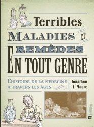 Dernières parutions sur Histoire de la médecine et des maladies, Terribles maladies et remèdes en tout genre