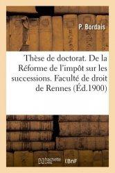 Dernières parutions sur Histoire du droit, Thèse de doctorat, De la Réforme de l'impôt sur les successions. Faculté de droit de Rennes