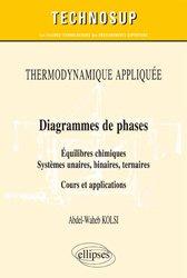 Dernières parutions sur Thermodynamique, Thermodynamique appliquée - Diagrammes de phases - Equilibres chimiques. Systèmes unaires, binaires, ternaires - Cours et applications binaires