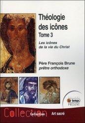 Dernières parutions sur Icônes et mosaiques, Théologie des icônes. Tome 3, Les icônes de la vie du Christ