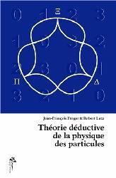 Dernières parutions sur Physique des particules, Théorie déductive de la physique des particules