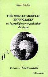 Dernières parutions dans Conversciences, THEORIES ET MODELES BIOLOGIQUES. Ou la prodigieuse organisation du vivant