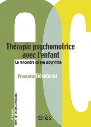 Dernières parutions dans L'ailleurs du corps, Thérapie psychomotrice avec l'enfant. La rencontre en son labyrinthe