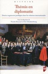 Dernières parutions dans Histoire, Thémis en diplomatie. Droit et arguments juridiques dans les relations internationales de l'Antiquité tardive à la fin du XVIIIe siècle