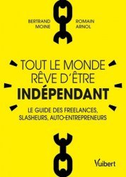 Dernières parutions sur Création d'entreprise, Tout le monde rêve d'être indépendant