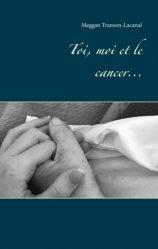 Dernières parutions sur Cancer, Toi, moi et le cancer