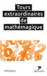 Dernières parutions dans Poche, Tours extraordinaires de mathémagique