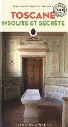 Dernières parutions dans Insolite et secrète, Toscane insolite et secrète