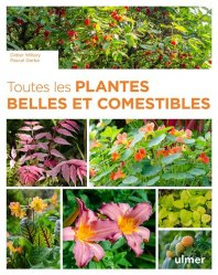 Dernières parutions sur Fleurs et plantes, Toutes les plantes belles et comestibles