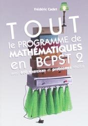 Souvent acheté avec Mathématiques Résumé du cours en fiches BCPST 1re et 2e années, le Tout le programme de mathématiques en BCPST 2 avec 600 exercices et problèmes résolus