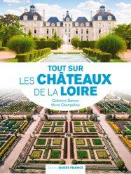 Dernières parutions sur Centre Val-de-Loire, Tout sur les châteaux de la Loire