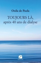 Dernières parutions dans Mémoires, Témoignages, TOUJOURS LÀ, après 40 ans de dialyse