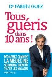 Dernières parutions sur Histoire de la médecine et des maladies, Tous guéris dans 10 ans
