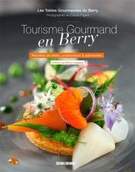 Dernières parutions sur Cuisine des autres régions, Tourisme gourmand en Berry. Recettes de chefs, producteurs & patrimoine