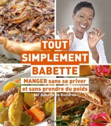 Dernières parutions sur Cuisine des Iles, Tout simplement Babette. Manger sans se priver et sans prendre du poids