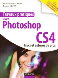 Dernières parutions dans Travaux pratiques, Travaux pratiques avec Photoshop CS4