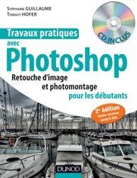 Dernières parutions dans Travaux pratiques, Travaux pratiques avec Photoshop