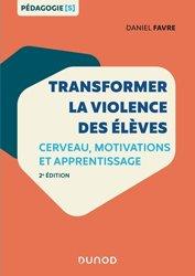 Dernières parutions sur Psychologie à l'école, Transformer la violence des élèves - Cerveau, motivations et apprentissage