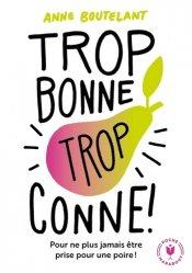 Dernières parutions dans Poche Marabout Ta vie... en mieux !, Trop bonne, trop conne