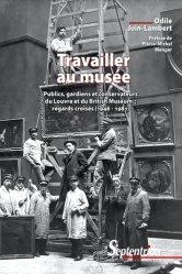 Dernières parutions sur Muséologie, Travailler au musée. Publics, gardiens et conservateurs du Louvre et du British Museum : regards croisés (1946-1981)