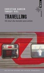 Dernières parutions dans Points aventure, Travelling. Un tour du monde sans avion