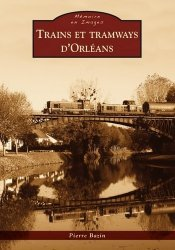 Dernières parutions dans Mémoire en Images, Trains et tramways d'Orléans