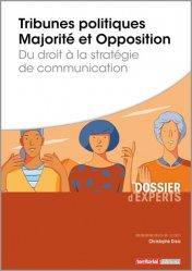 Dernières parutions dans Dossier d'experts, Tribunes politiques - Majorité et opposition. Du droit à la stratégie de communication