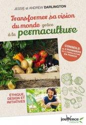 Dernières parutions dans Jouvence Nature, Transformer sa vision du monde grâce à la permaculture