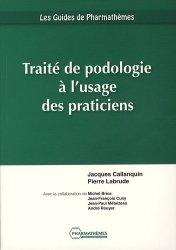 Nouvelle édition Traité de podologie à l'usage des praticiens