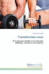 Dernières parutions sur Fitness et stretching, Transformez-vous. D'un physique lambda à une silhouette athlétique, musclée et sans graisse