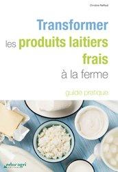 Dernières parutions sur Production laitière et dérivés, Transformer les produits laitiers frais à la ferme