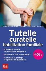 Nouvelle édition Tutelle, curatelle, habilitation familiale. Edition 2017